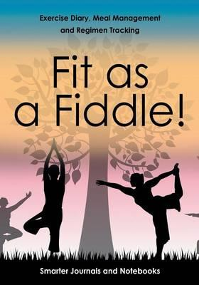 Fit as a Fiddle! Exercise Diary, Meal Management and Regimen Tracking