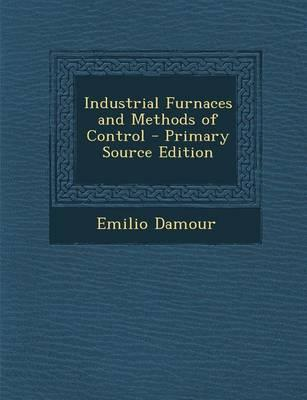 Industrial Furnaces and Methods of Control - Primary Source Edition