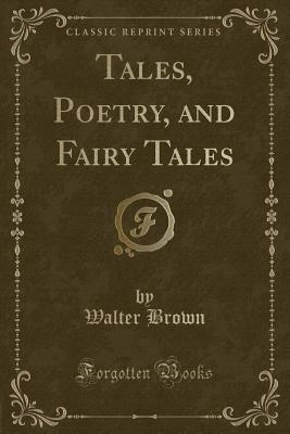 Tales, Poetry, and Fairy Tales (Classic Reprint)