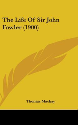The Life of Sir John Fowler (1900)