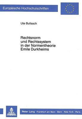 Rechtsnorm und Rechssystem in der Normentheorie Emile Durkheims