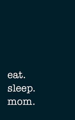 eat. sleep. mom. - L...