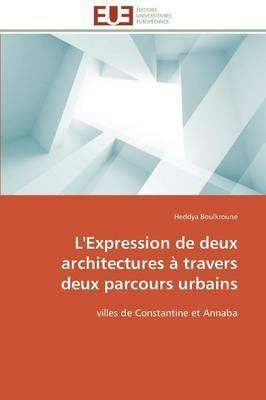 L'Expression de Deux Architectures a Travers Deux Parcours Urbains