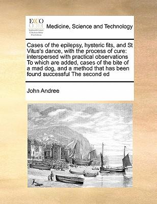 Cases of the Epilepsy, Hysteric Fits, and St Vitus's Dance, with the Process of Cure