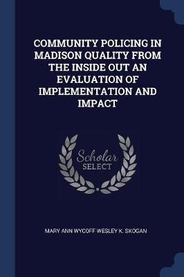 Community Policing in Madison Quality from the Inside Out an Evaluation of Implementation and Impact