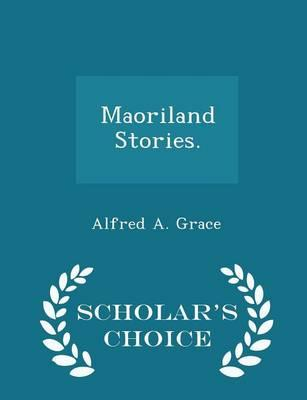 Maoriland Stories. - Scholar's Choice Edition