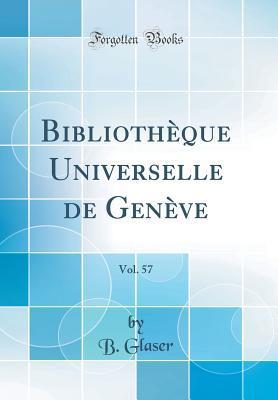 Bibliothèque Universelle de Genève, Vol. 57 (Classic Reprint)