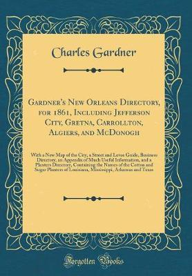 Gardner's New Orleans Directory, for 1861, Including Jefferson City, Gretna, Carrollton, Algiers, and McDonogh
