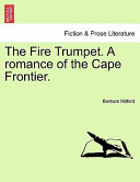 The Fire Trumpet a Romance of the Cape Frontier