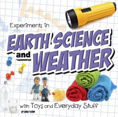 Experiments in Earth Science and Weather with Toys and Everyday Stuff (First Facts