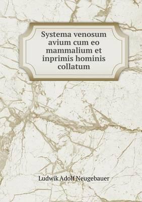 Systema Venosum Avium Cum EO Mammalium Et Inprimis Hominis Collatum