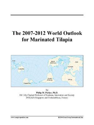The 2007-2012 World Outlook for Marinated Tilapia