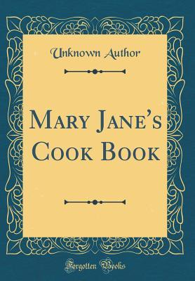 Mary Jane's Cook Book (Classic Reprint)