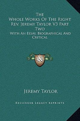 The Whole Works of the Right REV. Jeremy Taylor V3 Part Two