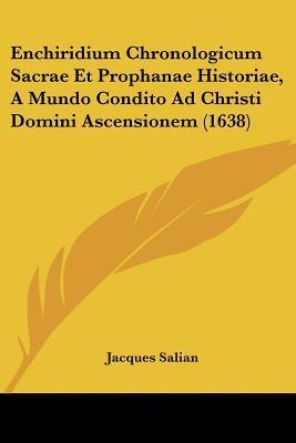 Enchiridium Chronologicum Sacrae Et Prophanae Historiae, a Mundo Condito Ad Christi Domini Ascensionem (1638)
