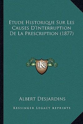 Etude Historique Sur Les Causes D'Interruption de La Prescription (1877)