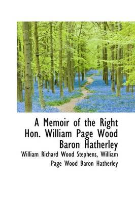 A Memoir of the Right Hon. William Page Wood Baron Hatherley