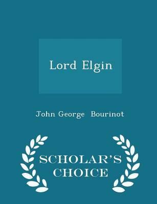 Lord Elgin - Scholar's Choice Edition