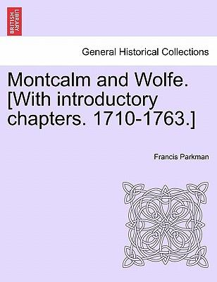 Montcalm and Wolfe. [With introductory chapters. 1710-1763.] VOL. II