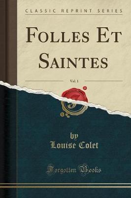 Folles Et Saintes, Vol. 1 (Classic Reprint)