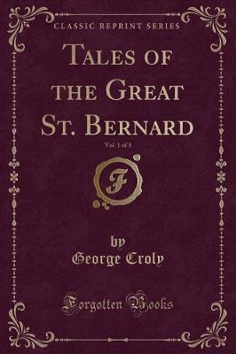 Tales of the Great St. Bernard, Vol. 1 of 3 (Classic Reprint)
