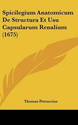 Spicilegium Anatomicum de Structura Et Usu Capsularum Renalium (1675)