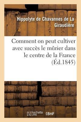 Comment on Peut Cultiver avec Succes le Murier Dans le Centre de la France