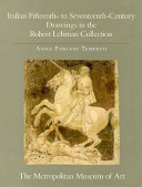 The Robert Lehman Collection: Italian fifteenth- to seventeenth-century drawings