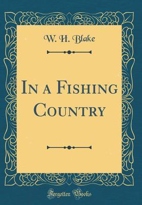 In a Fishing Country (Classic Reprint)
