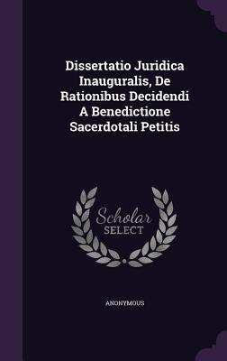 Dissertatio Juridica Inauguralis, de Rationibus Decidendi a Benedictione Sacerdotali Petitis