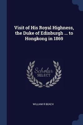 Visit of His Royal Highness, the Duke of Edinburgh ... to Hongkong in 1869