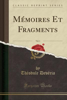Mémoires Et Fragments, Vol. 1 (Classic Reprint)