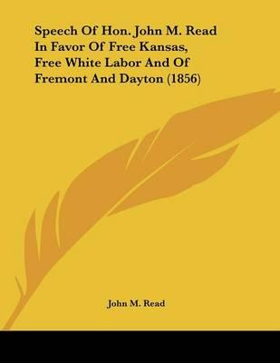 Speech Of Hon. John M. Read In Favor Of Free Kansas, Free White Labor And Of Fremont And Dayton