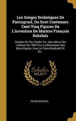 Les Songes Drolatiques de Pantagruel, Ou Sont Contenues Cent Vinq Figures de l'Invention de Maistre François Rabelais