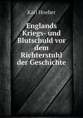 Englands Kriegs- Und Blutschuld VOR Dem Richterstuhl Der Geschichte
