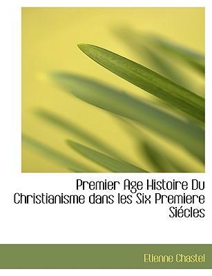 Premier Age Histoire Du Christianisme Dans Les Six Premiere Si Cles