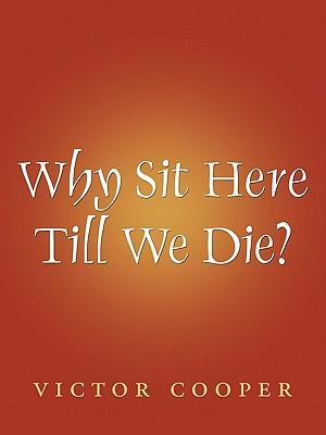 Why Sit Here Till We Die