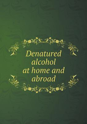 Denatured Alcohol at Home and Abroad