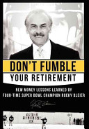 Don't Fumble Your Retirement: New Money Lessons Learned by Four-Time Super Bowl Champion Rocky Bleier