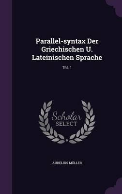 Parallel-Syntax Der Griechischen U. Lateinischen Sprache
