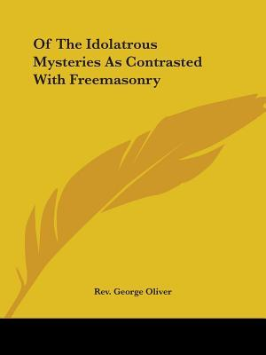 Of the Idolatrous Mysteries As Contrasted With Freemasonry