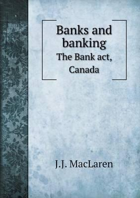 Banks and Banking the Bank ACT, Canada