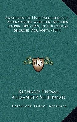 Anatomische Und Pathologisch-Anatomische Arbeiten, Aus Den Jahren 1891-1899, Et Die Diffuse Skerose Der Aorta (1899)