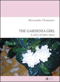 The gardenia girl. A story of other times