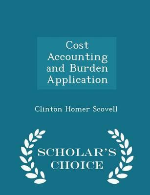 Cost Accounting and Burden Application - Scholar's Choice Edition