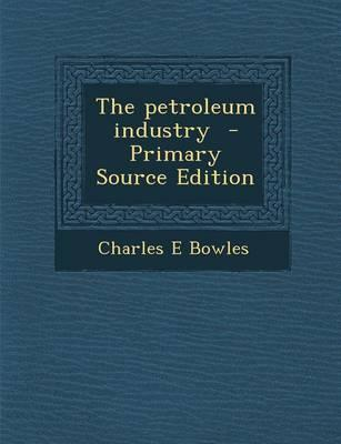The Petroleum Industry - Primary Source Edition