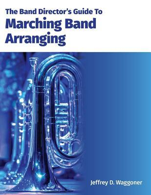The Band Director's Guide to Marching Band Arranging