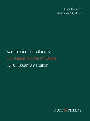 Valuation Handbook - U.S. Guide to Cost of Capital, 2008 U.S. Essentials Edition