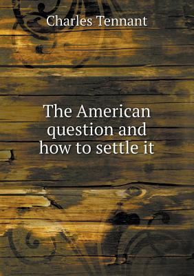 The American Question and How to Settle It