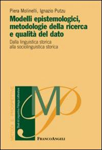 Modelli epistemologici, metodologie della ricerca e qualità del dato. Dalla linguistica storica alla sociolinguistica storica